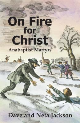 On Fire for Christ: Stories of Anabaptist Martyrs