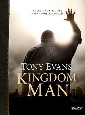 Kingdom Man - Bible Study Book: Every Man's Destiny, Every Woman's Dream