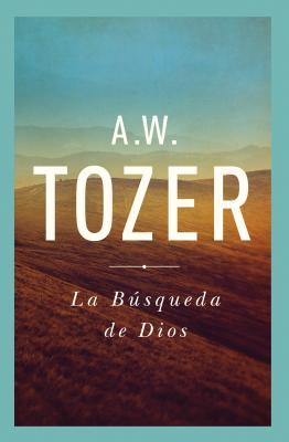 La Busqueda de Dios: Un Clasico Libro Devocional = The Pursuit of God