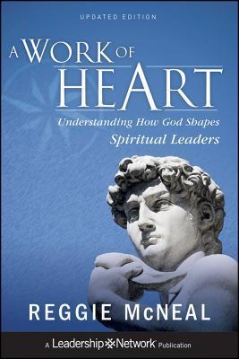A Work of Heart: Understanding How God Shapes Spiritual Leaders