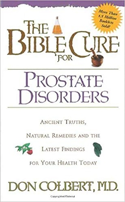 The Bible Cure for Prostate Disorders: Ancient Truths, Natural Remedies and the Latest Findings for Your Health Today