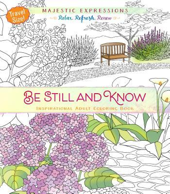 Be Still and Know: Inspirational Adult Coloring Book (Travel Size!)
