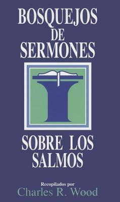 Bosquejos de Sermones los Salmos = The Psalms