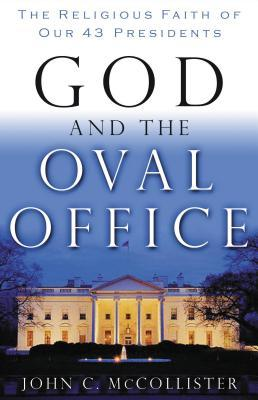 God and the Oval Office: The Religious Faith of Our 43 Presidents
