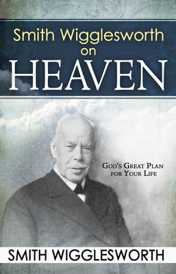 Smith Wigglesworth on Heaven
