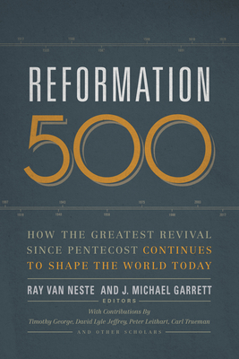 Reformation 500: How the Greatest Revival Since Pentecost Continues to Shape the World Today
