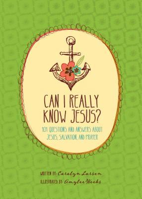 Can I Really Know Jesus?: 101 Questions and Answers about Jesus, Salvation, and Prayer