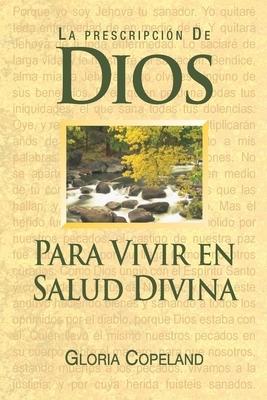 La Prescripcion de Dios Para Wivir En Salud Divina: God's Prescription for Divine Health