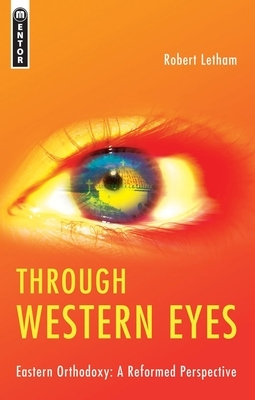Through Western Eyes: Eastern Orthodoxy: A Reformed Perspective