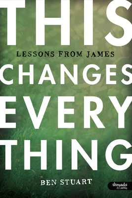 This Changes Everything - Bible Study Book: Lessons from James