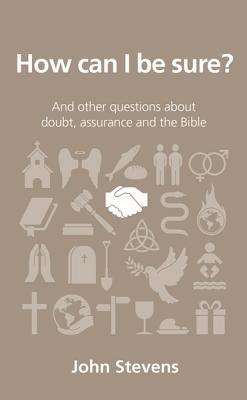 How Can I Be Sure?: And Other Questions about Doubt, Assurance and the Bible
