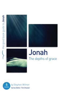 Jonah: The Depths of Grace: 6 Studies for Individuals or Groups