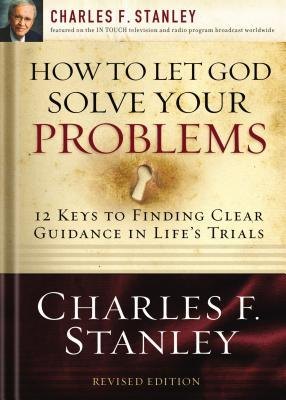 How to Let God Solve Your Problems: 12 Keys to a Divine Solution