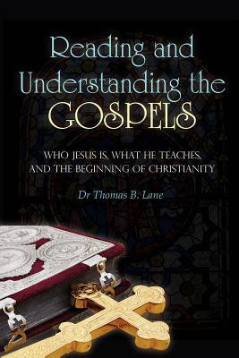 Reading and Understanding the Gospels: Who Jesus Is, What He Teaches, and the Beginning of Christianity