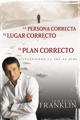 Persona Correcta, Lugar Correcto, Plan Correcto: Discerniendo La Voz de Dios