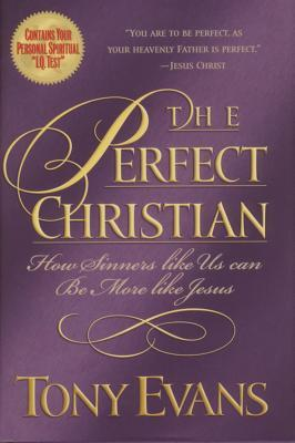 The Perfect Christian: How Sinners Like Us Can Be More Like Jesus