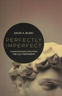 Perfectly Imperfect: Character Sketches from the Old Testament
