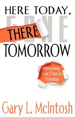 Here Today, There Tomorrow: Unleashing Your Church's Potential