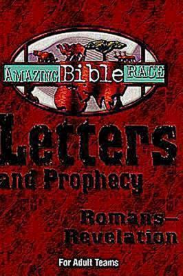 Amazing Bible Race - For Adult Teams (Romans-Revelation): Letters and Prophecy (Romans-Revelation)