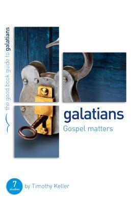 Galatians: Gospel Matters: 7 Studies for Individuals or Groups