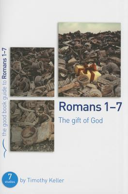 Romans 1-7: The Gift of God: 7 Studies for Individuals or Groups