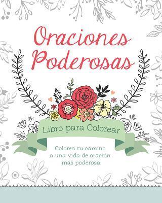 Oraciones Poderosas Libro Para Colorear: Colorea Tu Camino a Una Vida de Oracion Mas Poderosa!