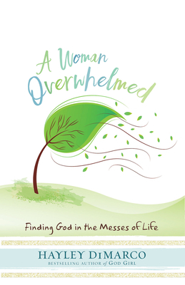 A Woman Overwhelmed: Finding God in the Messes of Life