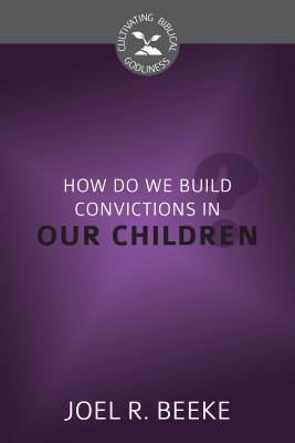 How Do We Plant Godly Convictions in Our Children?