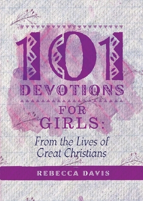 101 Devotions for Girls: From the Lives of Great Christians