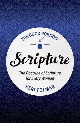 The Good Portion - Scripture: The Doctrine of Scripture for Every Woman