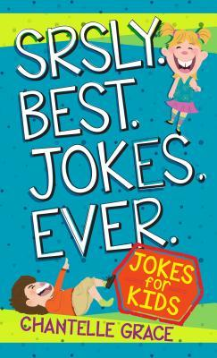 Srsly. Best. Jokes. Ever.: Jokes for Kids