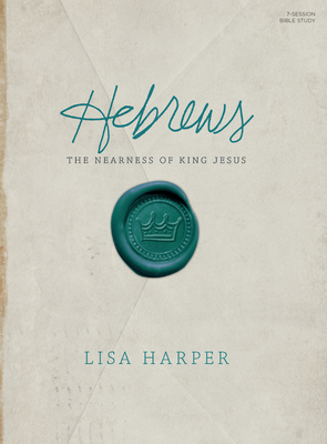 Hebrews Bible Study Book: The Nearness of King Jesus