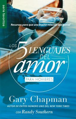 Los 5 Lenguajes del Amor Para Hombres = the Five Love Languages Men's Edition: Recursos Para Que Una Buena Relacion Sea Genial