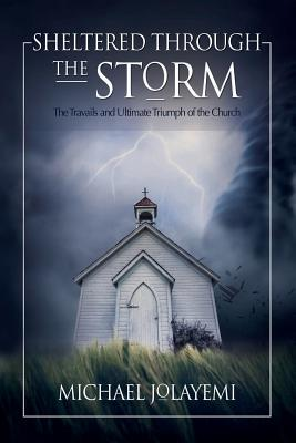 Sheltered Through the Storm: The Travails and Ultimate Triumph of the Church