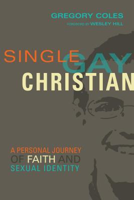Single, Gay, Christian: A Personal Journey of Faith and Sexual Identity