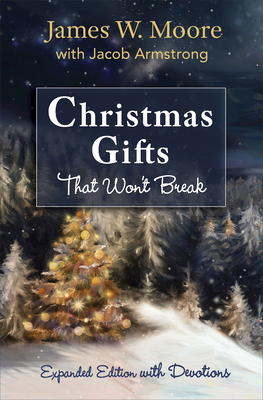 Christmas Gifts That Won't Break: Expanded Edition with Devotions