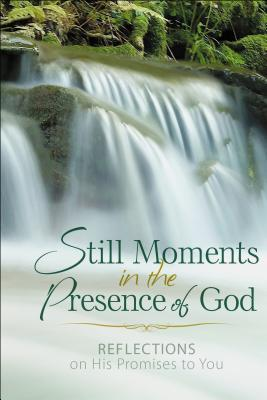 Still Moments in the Presence of God: Reflections on His Promises to You