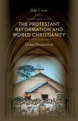 The Protestant Reformation and World Christianity: Global Perspectives