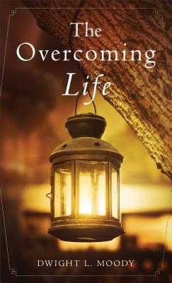 The Overcoming Life: And Other Sermons