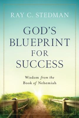 God's Blueprint for Success: Wisdom from the Book of Nehemiah