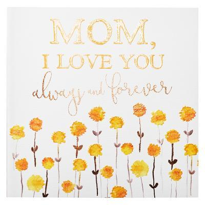 Mom I Love You Always & Foreve