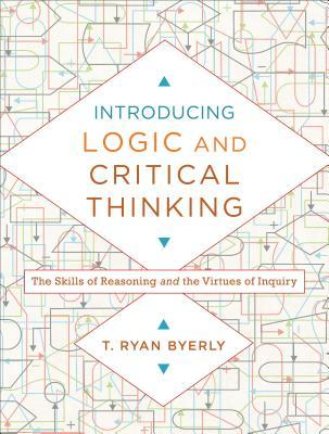 Introducing Logic and Critical Thinking: The Skills of Reasoning and the Virtues of Inquiry