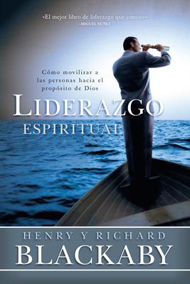 Liderazgo Espiritual: Como Movilizar a Las Personas Hacia El Proposito de Dios