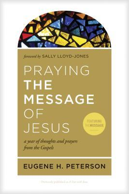 Praying the Message of Jesus: A Year of Thoughts and Prayers from the Gospels