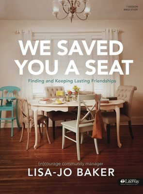 We Saved You a Seat - Bible Study Book: Finding and Keeping Lasting Friendships