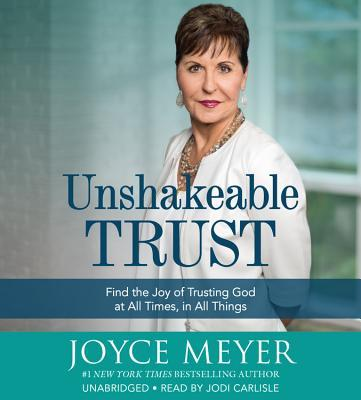 Unshakeable Trust Lib/E: Find the Joy of Trusting God at All Times, in All Things