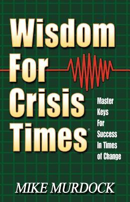 Wisdom for Crisis Times: Master Keys for Success in Times of Change