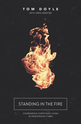Standing in the Fire: Courageous Christians Living in Frightening Times