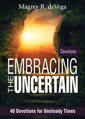 Embracing the Uncertain: 40 Devotions for Unsteady Times