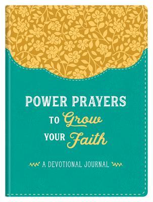 Power Prayers to Grow Your Faith: A Devotional Journal